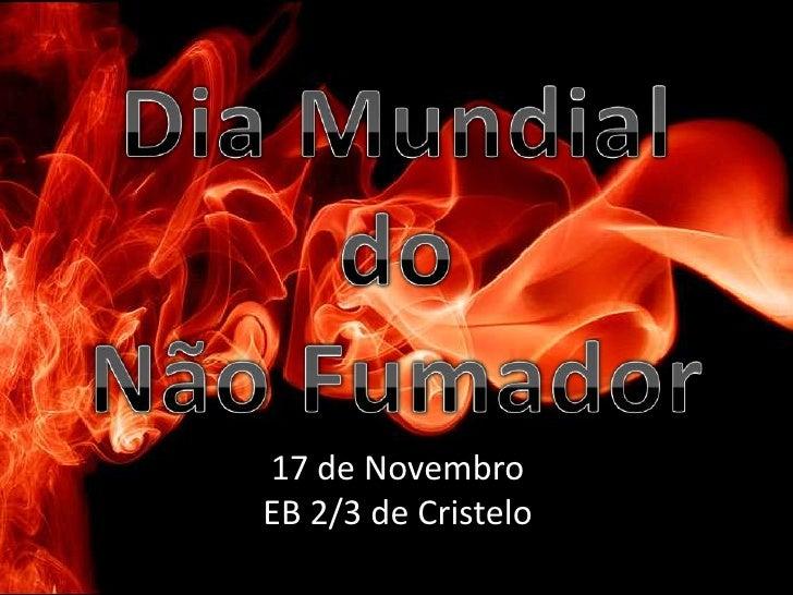 Dia Mundial do Não Fumador<br />17 de Novembro<br />EB 2/3 de Cristelo<br />