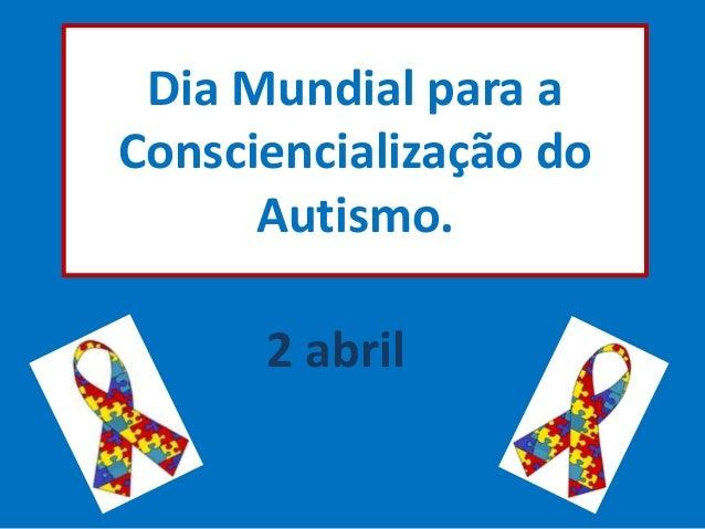 Dia Mundial para a Consciencialização do Autismo. 2 abril
