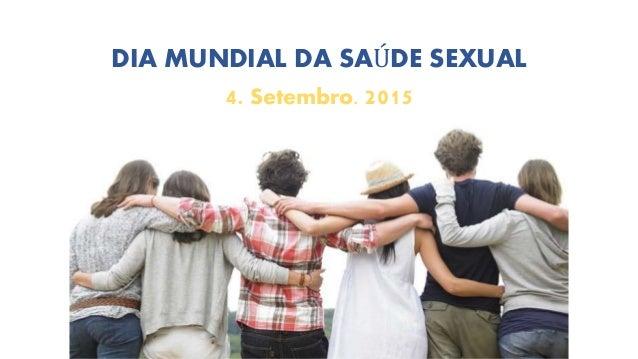 DIA MUNDIAL DA SAÚDE SEXUAL 4. Setembro. 2015