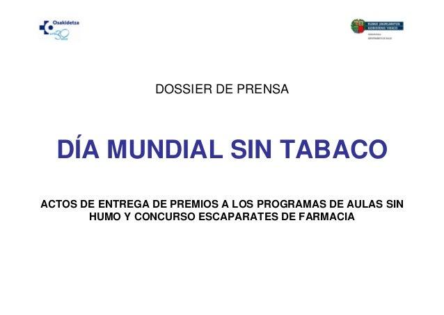 DOSSIER DE PRENSADÍA MUNDIAL SIN TABACOACTOS DE ENTREGA DE PREMIOS A LOS PROGRAMAS DE AULAS SINHUMO Y CONCURSO ESCAPARATES...