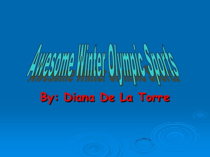 By: Diana De La Torre<br />Awesome Winter Olympic Sports<br />