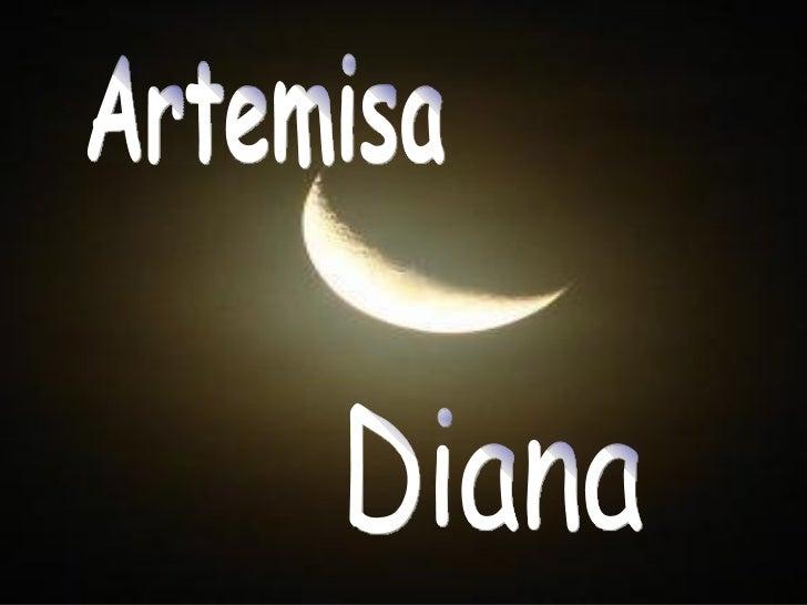 Artemisa es elequivalente enroma a Diana, laCazadora.Era una diosavirgen yeternamentejoven. Y odiaba atodos los hombres.