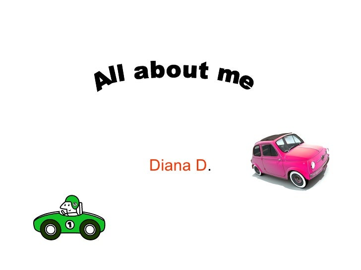 Diana D . All about me
