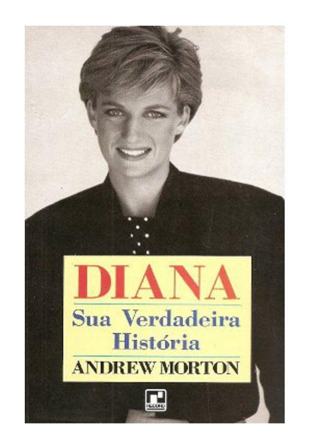"""Diana  Sua Verdadeira História  Andrew Morton  Sumário  Agradecimentos  1. """"Isto É Apenas o Começo""""  2. """"Eu Deveria Ser um..."""