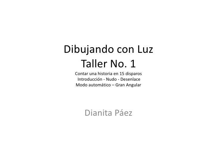Dibujando con LuzTaller No. 1Contar una historia en 15 disparos Introducción - Nudo - Desenlace Modo automático – Gran Ang...