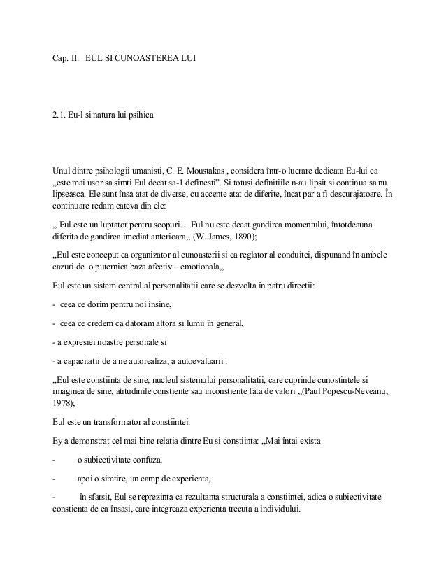Cap. II. EUL SI CUNOASTEREA LUI2.1. Eu-l si natura lui psihicaUnul dintre psihologii umanisti, C. E. Moustakas , considera...