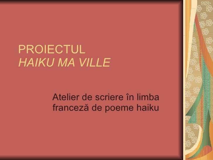 PROIECTUL  HAIKU MA VILLE Atelier de  scriere   în limba franceză de poeme haiku