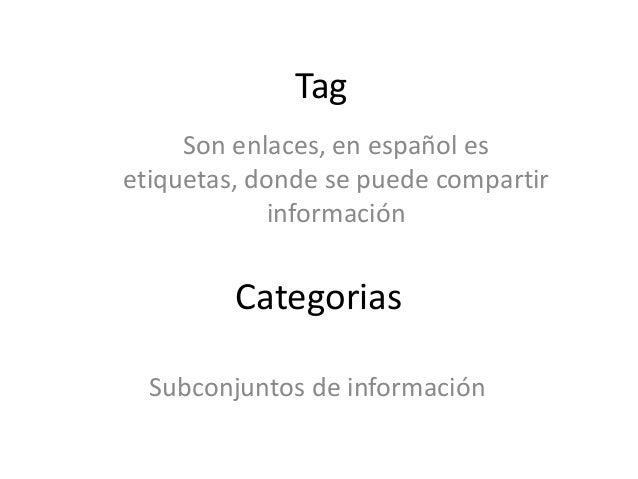 Tag     Son enlaces, en español esetiquetas, donde se puede compartir             información         Categorias  Subconju...