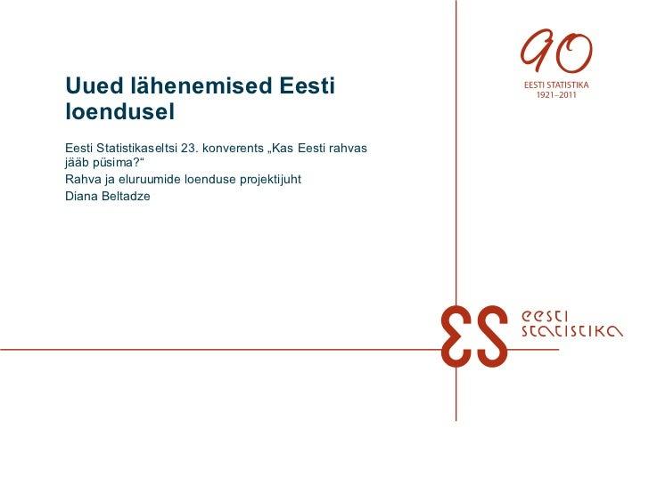 """Uued lähenemised Eesti loendusel Eesti Statistikaseltsi 23. konverents """"Kas Eesti rahvas jääb püsima?"""" Rahva ja eluruumide..."""