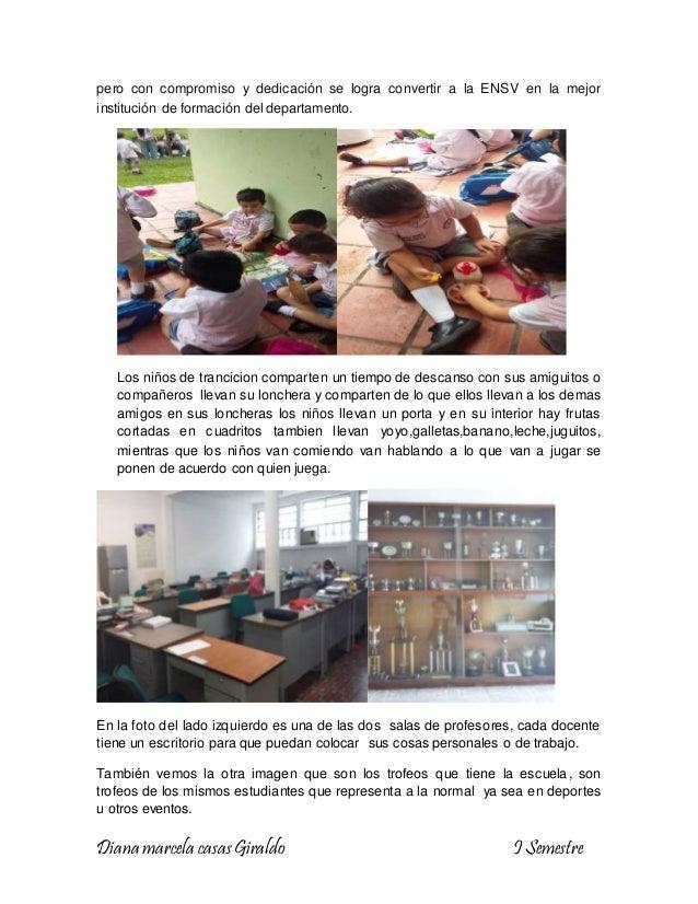 Diana marcela casasGiraldo I Semestre pero con compromiso y dedicación se logra convertir a la ENSV en la mejor institució...