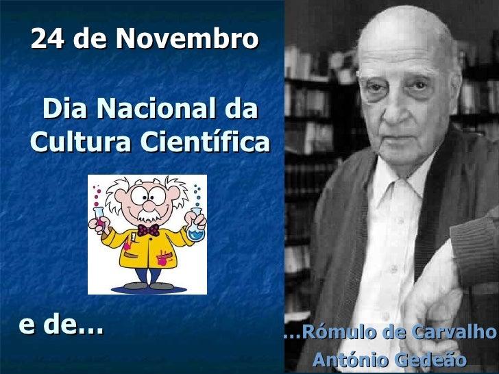 Dia Nacional da Cultura Científica 24 de Novembro … Rómulo de Carvalho António Gedeão e de…