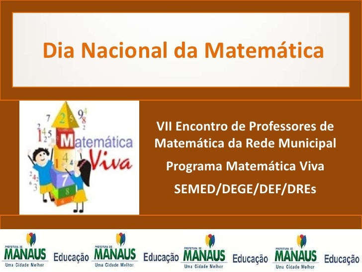 Dia Nacional da Matemática          VII Encontro de Professores de          Matemática da Rede Municipal           Program...