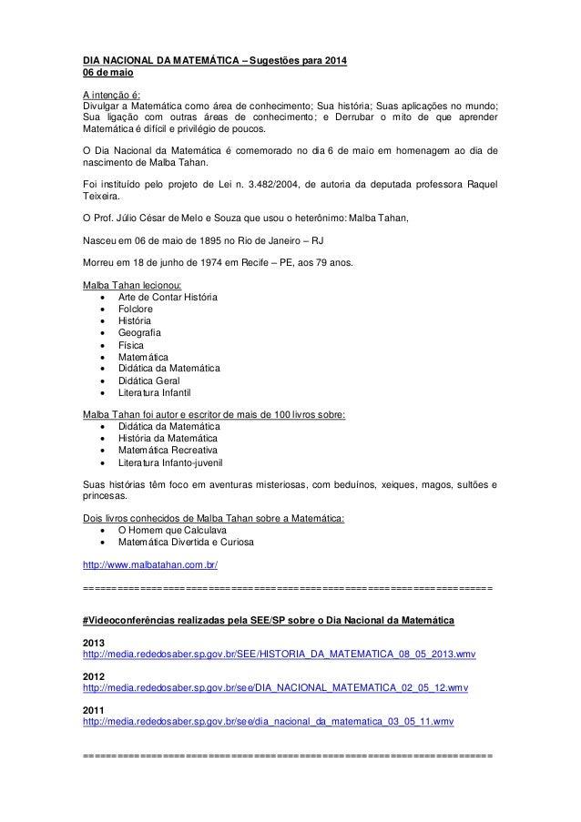 DIA NACIONAL DA MATEMÁTICA – Sugestões para 2014 06 de maio A intenção é: Divulgar a Matemática como área de conhecimento;...