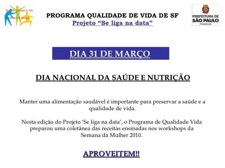 """PROGRAMA QUALIDADE DE VIDA DE SF Projeto """"Se liga na data"""" DIA NACIONAL DA SAÚDE E NUTRIÇÃO DIA 31 DE MARÇO   Manter uma a..."""