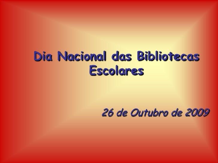 Dia Nacional das Bibliotecas Escolares<br />26 de Outubro de 2009<br />