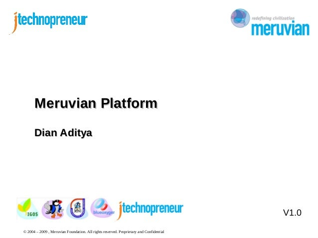 © 2004 – 2009 , Meruvian Foundation. All rights reserved. Proprietary and Confidential V1.0 Meruvian PlatformMeruvian Plat...