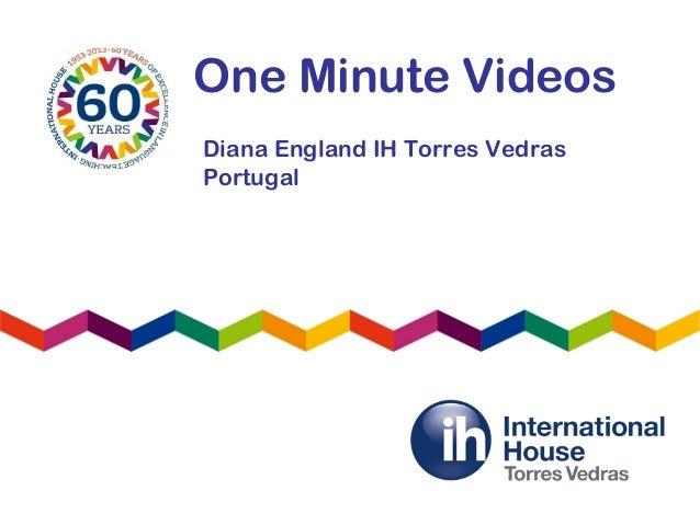 One Minute VideosDiana England IH Torres VedrasPortugal