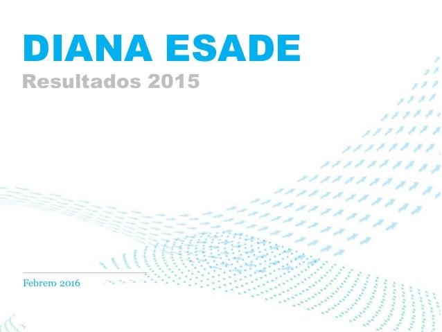 Febrero 2016 DIANA ESADE Resultados 2015
