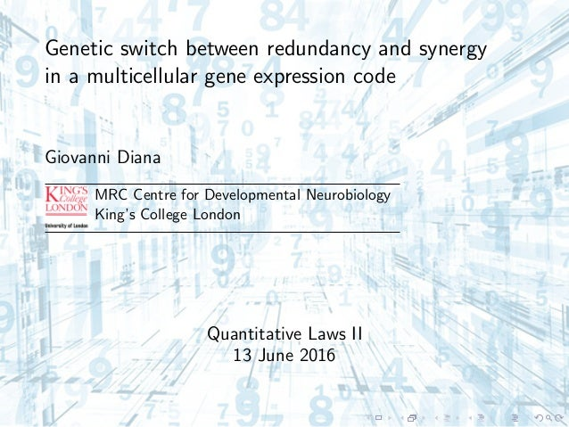Genetic switch between redundancy and synergy in a multicellular gene expression code Giovanni Diana MRC Centre for Develo...