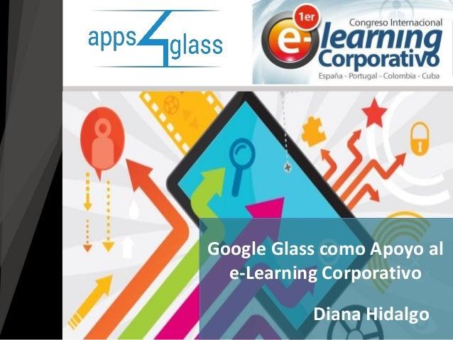 Diana Hidalgo  Google Glass como Apoyo al e-Learning Corporativo