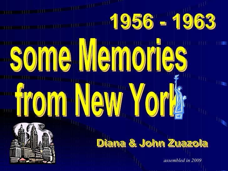 some Memories  from New York Diana & John Zuazola 1956 - 1963 assembled in 2009
