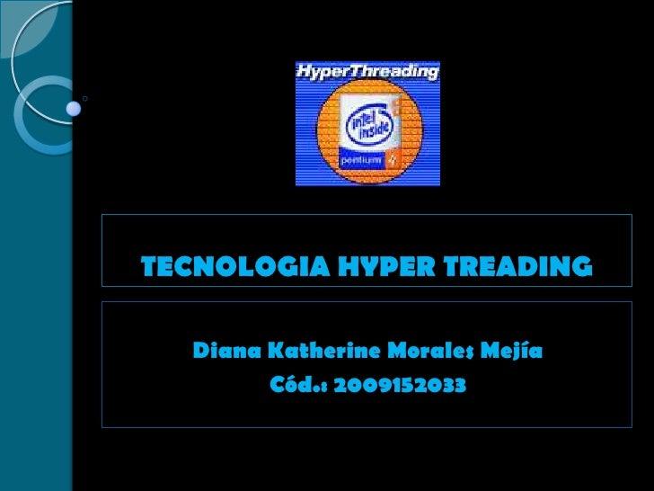 TECNOLOGIA HYPER TREADING<br />Diana Katherine Morales Mejía<br />Cód.: 2009152033<br />
