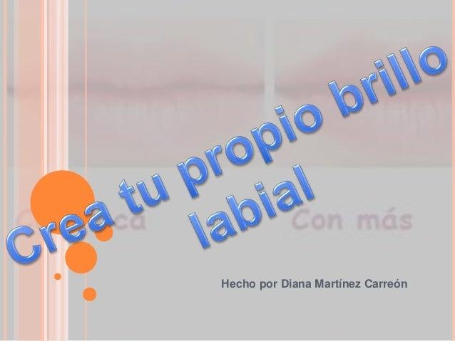 Hecho por Diana Martínez Carreón