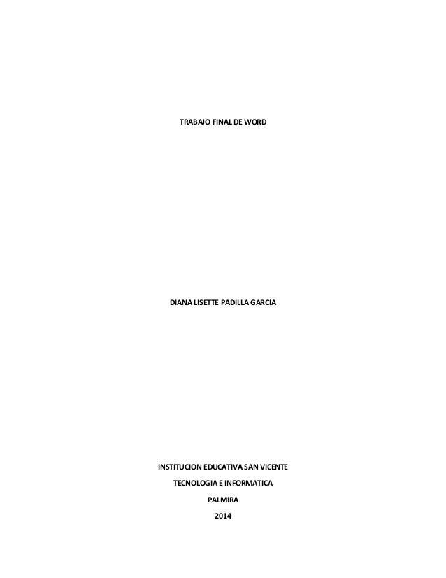 TRABAJO FINAL DE WORD DIANA LISETTE PADILLA GARCIA INSTITUCION EDUCATIVA SAN VICENTE TECNOLOGIA E INFORMATICA PALMIRA 2014