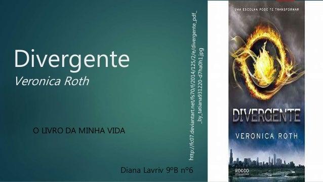 Divergente Veronica Roth O LIVRO DA MINHA VIDA Diana Lavriv 9ºB nº6