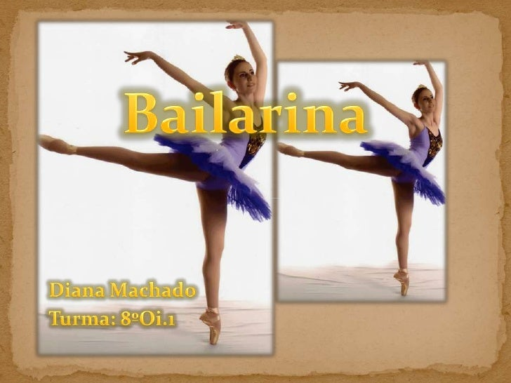 Bailarina<br />Diana Machado<br />Turma: 8ºOi.1<br />