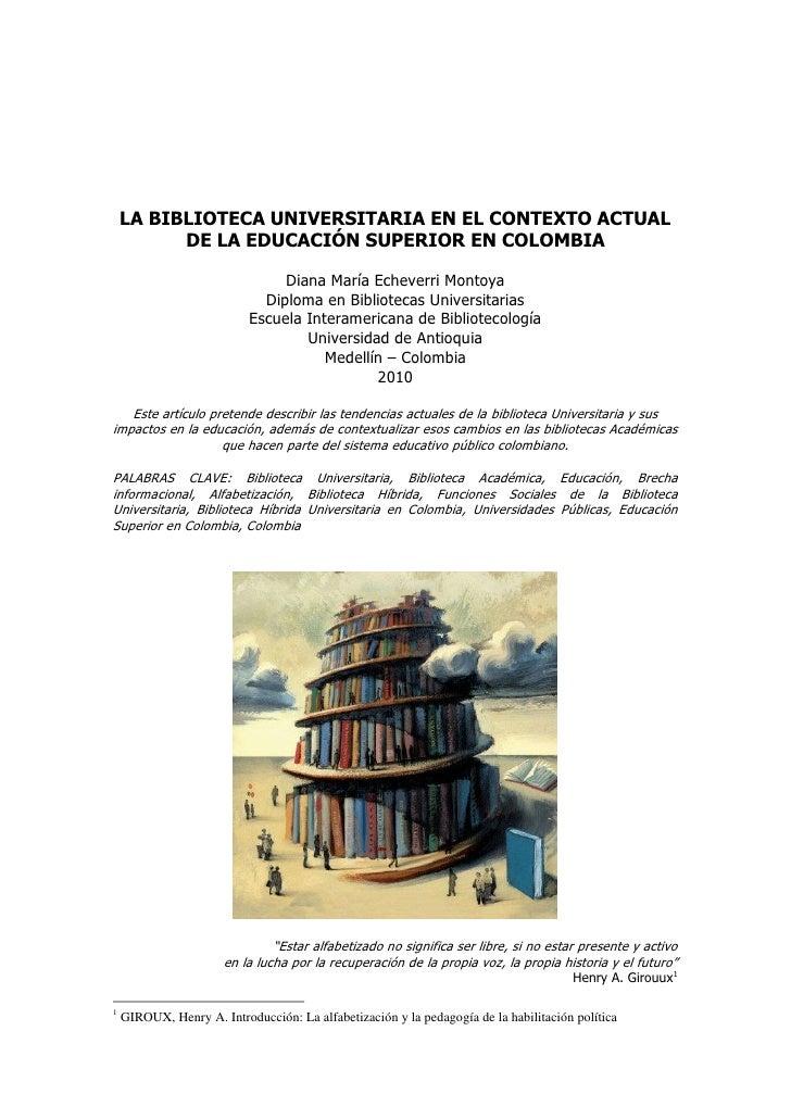 LA BIBLIOTECA UNIVERSITARIA EN EL CONTEXTO ACTUAL           DE LA EDUCACIÓN SUPERIOR EN COLOMBIA                          ...