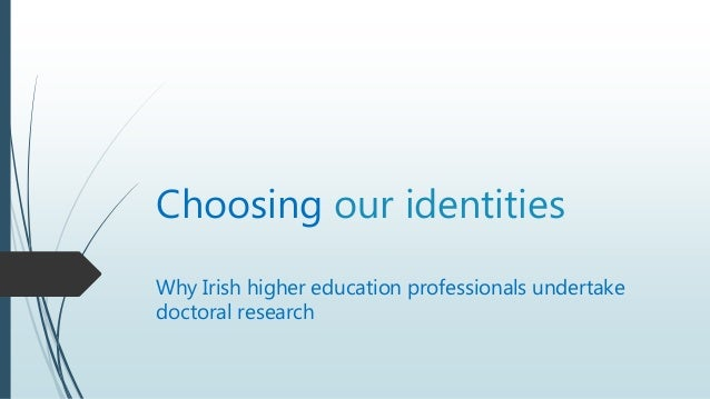 Choosing our identities Why Irish higher education professionals undertake doctoral research