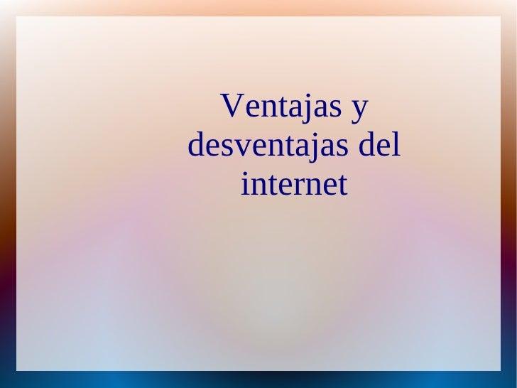 Ventajas ydesventajas del   internet