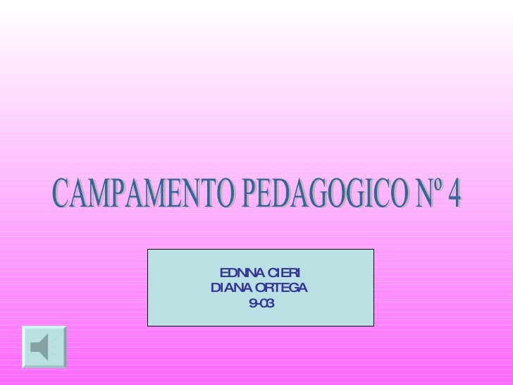 CAMPAMENTO PEDAGOGICO Nº 4 EDNNA CIERI DIANA ORTEGA  9-03