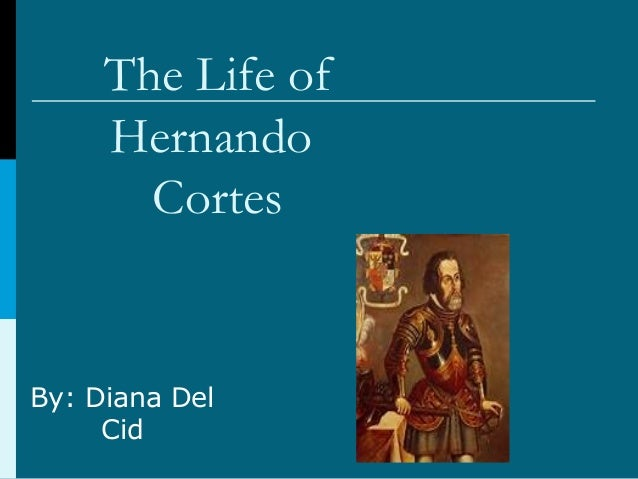 the life of hernando cortes A brief biography of hernando cortes by tim lambert hernando cortes was born in 1485 into a noble family in spain (he is sometimes called hernan.