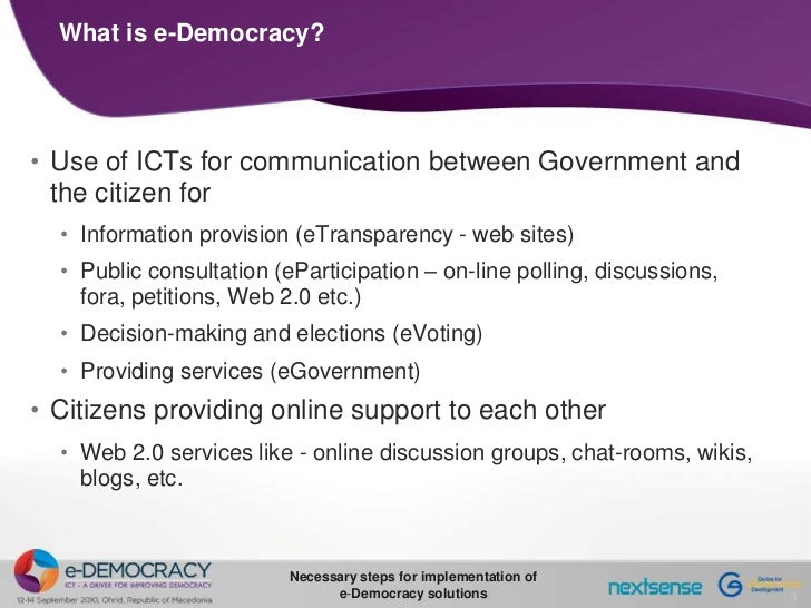 """e democracy The term """"e-democracy"""" refers to the relationship between democracy and new media and information and communication technology (ict) the nature of this relationship is a matter of considerable debate both empirically and normatively although many commentators view ict as a democratizing force ."""