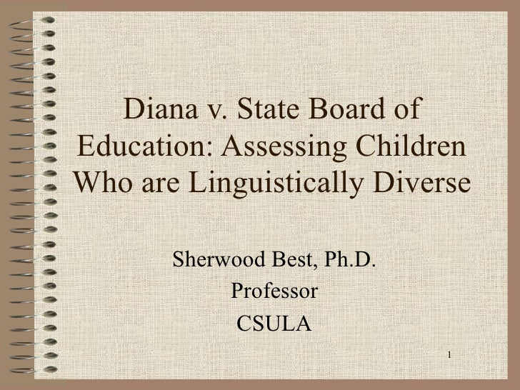 Diana v. State Board ofEducation: Assessing ChildrenWho are Linguistically Diverse       Sherwood Best, Ph.D.            P...