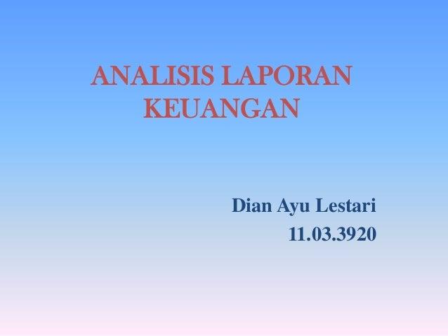ANALISIS LAPORAN KEUANGAN  Dian Ayu Lestari 11.03.3920