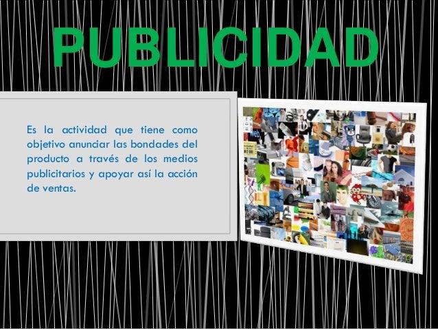 PUBLICIDADEs la actividad que tiene comoobjetivo anunciar las bondades delproducto a través de los mediospublicitarios y a...