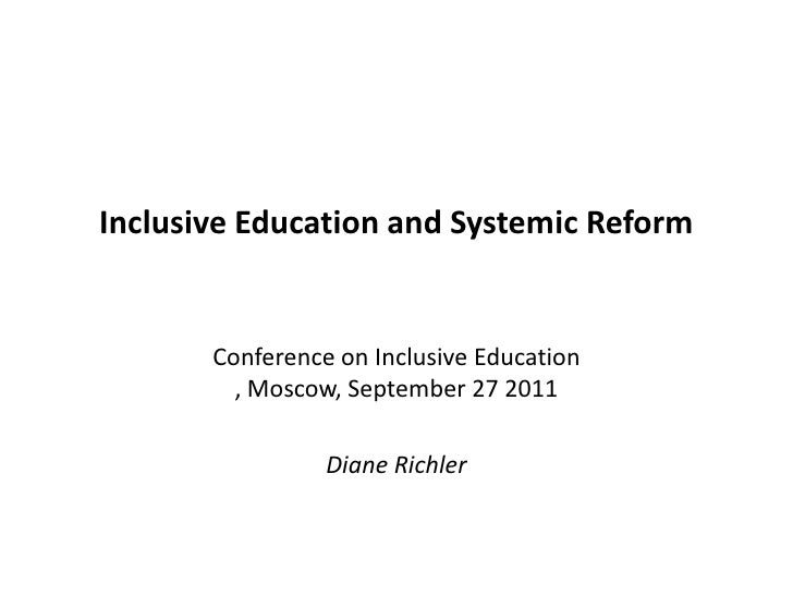 Inclusive Education and Systemic Reform<br />Conference on Inclusive Education , Moscow, September 27 2011 <br />Diane Ric...