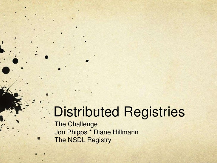 Distributed Registries<br />The Challenge<br />Jon Phipps * Diane Hillmann<br />The NSDL Registry<br />