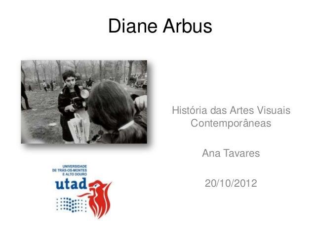 Diane Arbus      História das Artes Visuais          Contemporâneas            Ana Tavares             20/10/2012