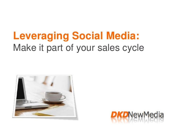 Leveraging Social Media:Make it part of your sales cycle