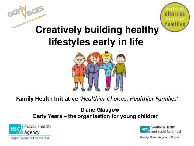 Creatively building healthy lifestyles early in life Families' Diane Glasgow Early Years – the organisation for young chil...