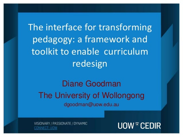 The interface for transforming pedagogy: a framework and toolkit to enable curriculum redesign Diane Goodman The Universit...