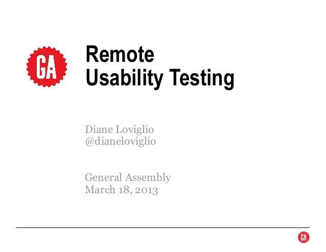 RemoteUsability TestingDiane Loviglio@dianeloviglioGeneral AssemblyMarch 18, 2013