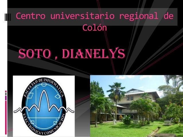 Soto , dianelys } Centro universitario regional de Colón