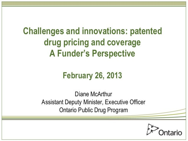 Challenges and innovations: patented      drug pricing and coverage       A Funder's Perspective            February 26, 2...