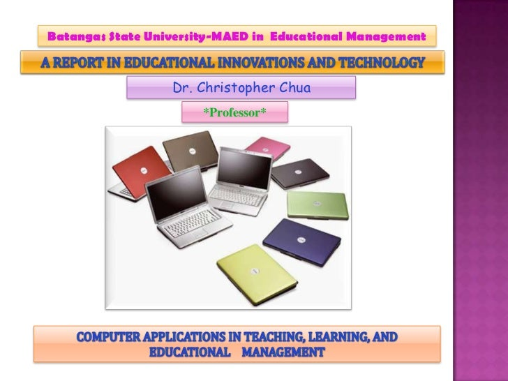 Batangas State University-MAED in  Educational Management<br />A REPORT IN EDUCATIONAL INNOVATIONS AND TECHNOLOGY<br />Dr....