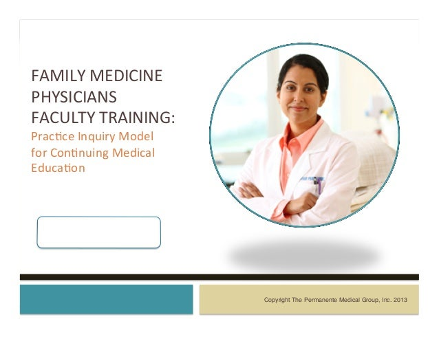 FAMILY	  MEDICINE	  PHYSICIANS	  FACULTY	  TRAINING:	  Prac7ce	  Inquiry	  Model	  for	  Con7nuing	  Medical	  Educa7on	  ...